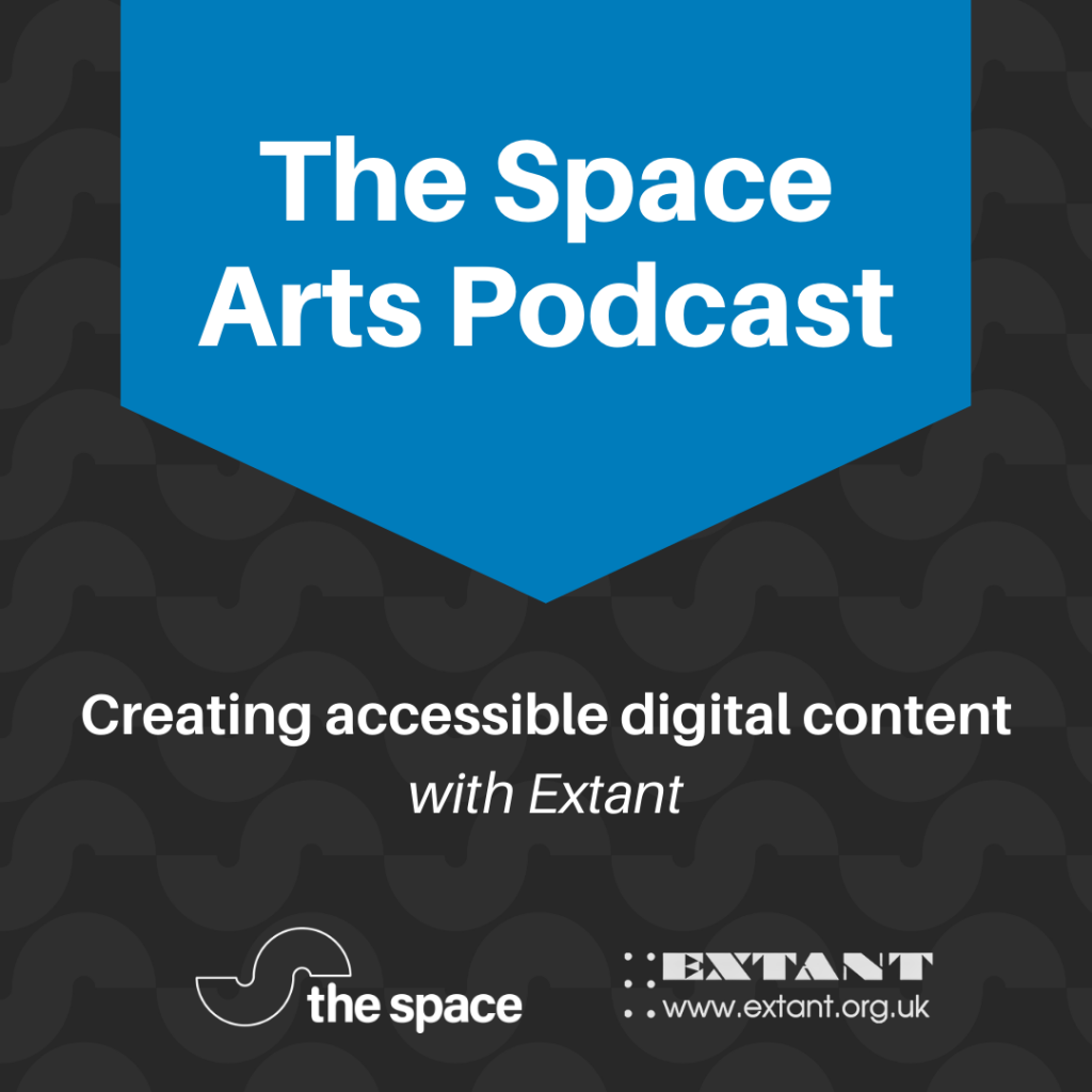 """The Space Arts Podcast Graphic which reads """"Creating accessible digital content with Extant"""" followed by the Extant and The Space Logos"""